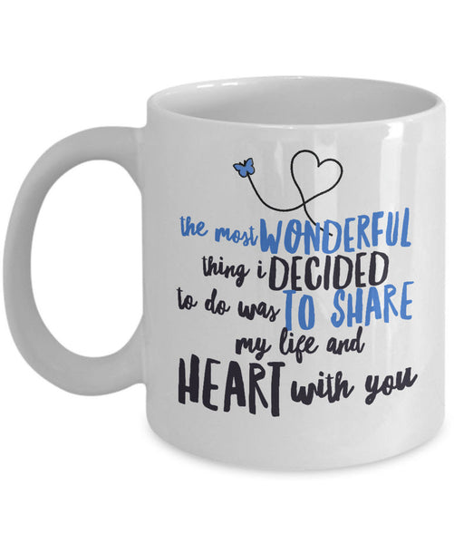 "Valentines Day Or Anniversary Coffee Mug - Love Quote Mug - Anniversary Gift Idea For Women Or Men -""The Most Wonderful Thing That I Decided To Do"""