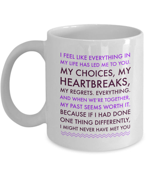 "Valentines Day Or Anniversary Coffee Mug - Love Mug - Anniversary Gift -""I Feel Like Everything"""