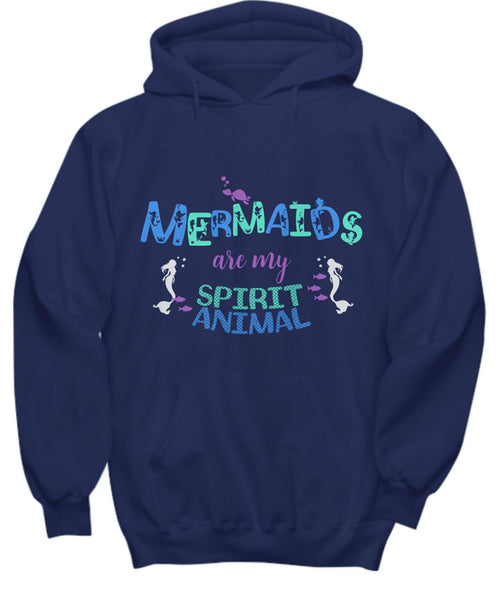 "Mermaid Hoodie For Women - Mermaid Gift For Mermaid Lovers - ""Mermaids Are My Spirit Animal"""