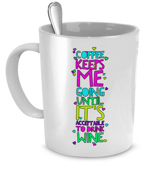 "Coffee Themed Mug - Funny Coffee And Wine Lovers Gift Idea - ""Coffee Keeps Me Going"""