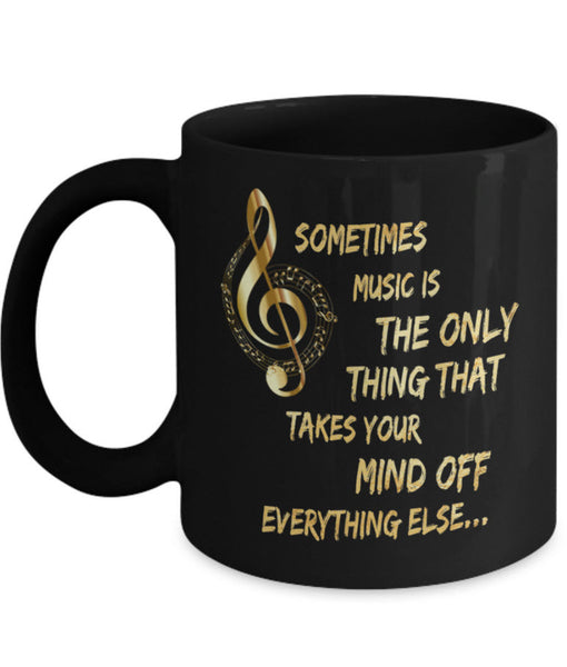 "Music Coffee Mug - Music Lovers Gift - Music Teacher Gift - ""Sometimes Music Is The Only Thing"""