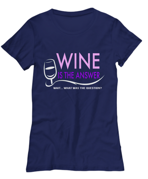 "Wine T Shirt For Women - Funny Wine Lovers Gift - ""Wine Is The Answer Wait What Was The Question"""