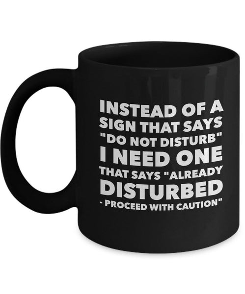 "Adult Humor Coffee Mug - Funny Coffee Mug For Women Or Men - ""Instead Of A Sign That Says Do Not Disturb"""