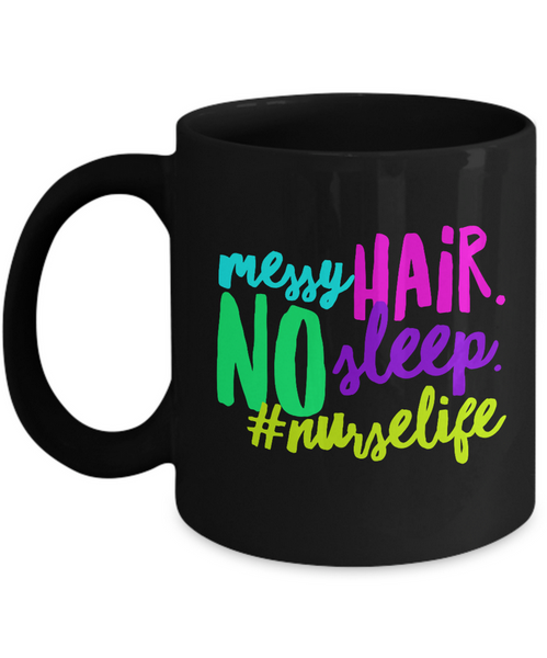"Nurse Coffee Mug - Funny Nursing Gift - Nursing Present For Nurses - ""Messy Hair No Sleep"""
