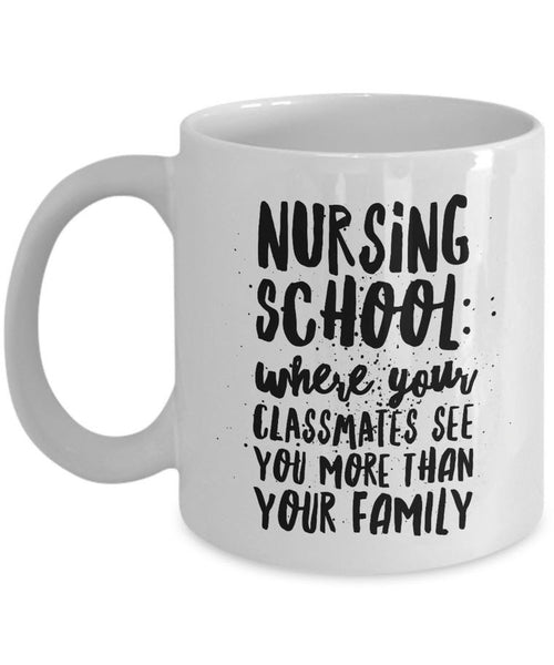 "Nurse Coffee Mug - Funny Student Nurse Gift - ""Nursing School - Where Your Classmates See You More"""