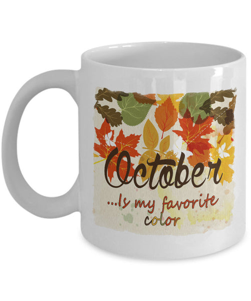 "Fall Coffee Mug - Autumn Leaf Coffee Mug - Harvest Mug - ""October Is My Favorite Color"""