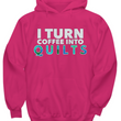 Quilting Hoodie - Funny Gift For Quilters - Funny Gift For Mom / Grandma - I Turn Coffee Into Quilts