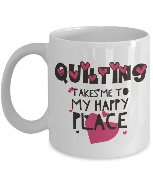 "Sewing Coffee Mug - Funny Sewing Lovers Gift - Quilters Mug - ""Quilting Takes Me To My Happy Place"""