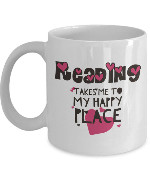 "Reading Coffee Mug - Book Lovers Gift For Readers - Book Mug - ""Reading Takes Me To My Happy Place"""