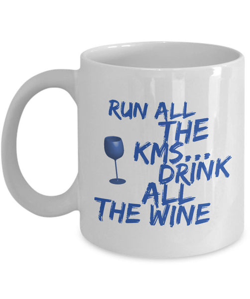 "Running Coffee Mug - Funny Runner Or Jogging Lover Gift Idea - ""Run All The KMS Drink All The Wine"""