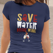 Funny Wine Shirt For Women Or Men - Save Water Drink Wine Shirt - Wine Lovers Gift - Womans Black Or Navy Wine Shirt - Gift For Wine Lover