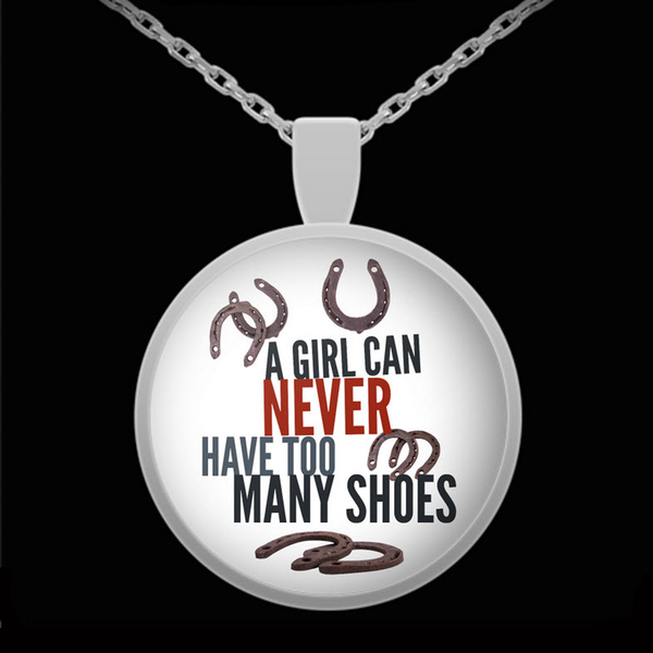 "Horse Necklace Pendant - Horse Lovers Gifts For Women - ""A Girl Can Never Have Too Many Shoes"""