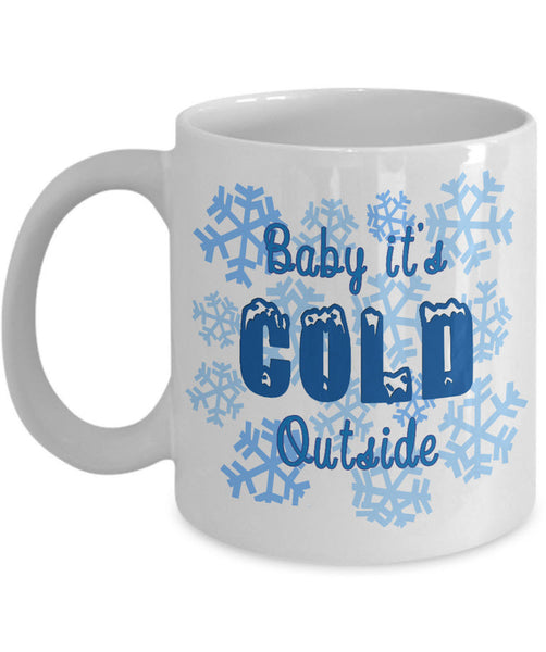 "Christmas Coffee Mug - Snowflakes Coffee Mug - Winter Mug - ""Baby Its Cold Outside"""