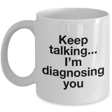 Psychologist Coffee Mug - Funny Psychiatrist Or Therapist Mug -