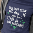 "Irish T Shirt For Men Or Women  - Funny St Patricks Day Shirt - Irish Themed Gifts - ""You Can't Drink All Day"""