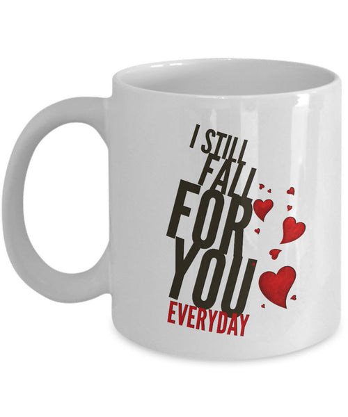"Valentines Day Or Anniversary Coffee Mug - Love Quote Mug - Anniversary Gift -""I Still Fall"""