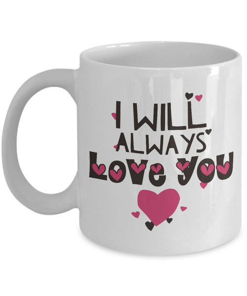 "Valentines Day Or Anniversary Coffee Mug - Love Mug - Anniversary Gift - ""I Will Always Love You"""