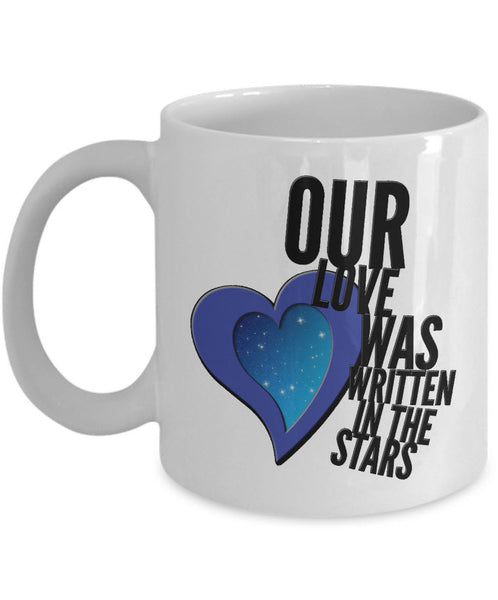 "Valentines Day Or Anniversary Coffee Mug - Love Mug - Anniversary Gift - ""Our Love Was Written"""