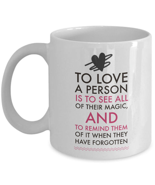 "Valentines Day Or Mug - Love Mug - Anniversary Gift - Husband Wife Gift - ""To Love A Person"""