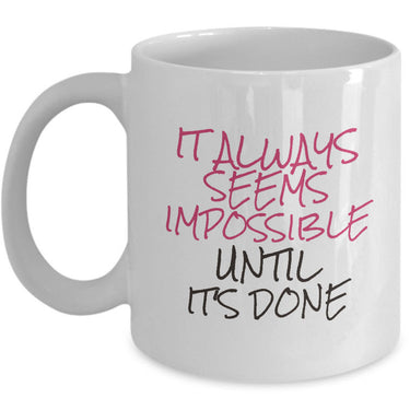 Inspirational Coffee Mug - Motivational And Encouraging Gift Idea -