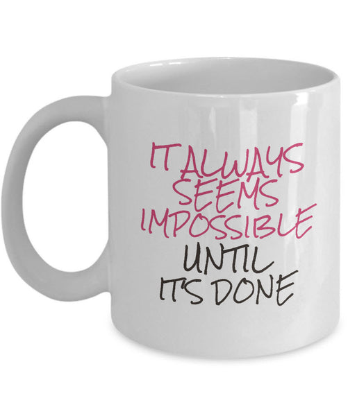 "Inspirational Coffee Mug - Motivational And Encouraging Gift Idea - ""It Always Seems Impossible"""