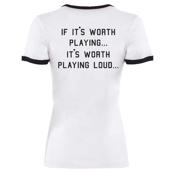It's Worth Playing Loud Ladies Ringer Tee