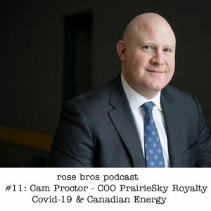 Episode #11: Cam Proctor - COO PrairieSky Royalty (Covid-19 & Canadian Energy)