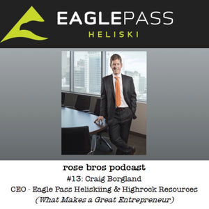 Episode #13: Craig Borgland - CEO of Eagle Pass Heliskiing & Highrock Resources