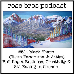 #51: Mark Sharp (Team Panorama & Artist) - Building a Business, Creativity & Ski Racing in Canada