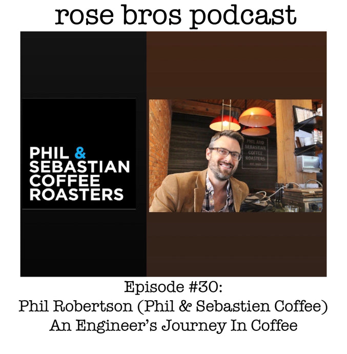Episode #30: Phil & Sebastien Coffee (Phil Robertson) - An Engineer's Journey In Coffee