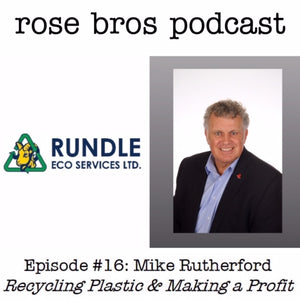 Episode #16: Mike Rutherford - Recycling Plastic & Making a Profit