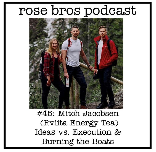 #45: Mitch Jacobsen (Rviita Energy Tea) - Ideas vs. Execution & Burning the Boats
