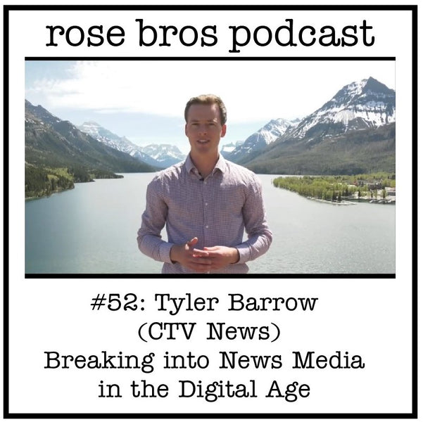 #52: Tyler Barrow (CTV News) - Breaking into News Media in the Digital Age