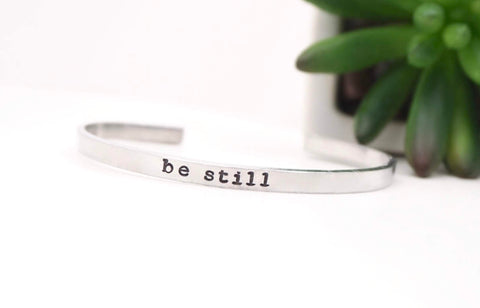 Be Still - Hand Stamped Mantra Cuff Bracelet