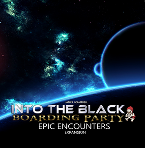 Into The Black: Boarding Party Epic Encounters Expansion | I Will Never Grow Up Games - Kickstarted Games