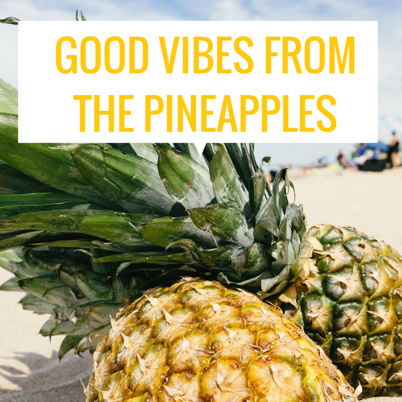 Good vibes from Pineapples: for a happy and healthy life!
