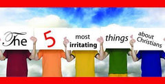 The 5 Most Irritating Things About Christians Graphics