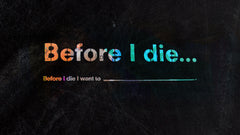 Before I Die... - Week 1