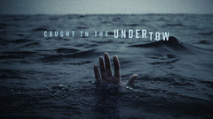 Caught In The Undertow - Week 1