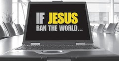 If Jesus Ran the World Graphics