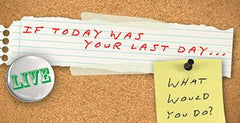 If Today Was Your Last Day, Week 1 - What Matters Most?