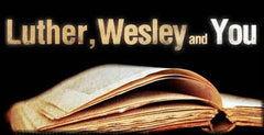 Luther, Wesley and You