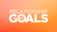 Relationship Goals - Week 1