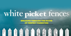 White Picket Fences - Week 4, Parenting in the Face of Tragedy