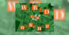 Wired for Worship - Week 1, Evotional Transcript