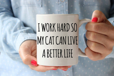 I Work Hard So My Cat Live a Better Life Mug