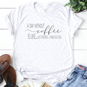 A Day Without Coffee Is Like...-Plus Size