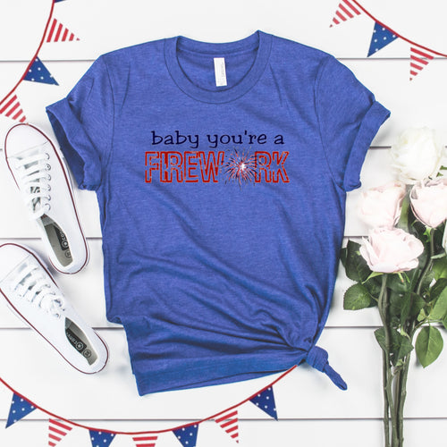 4th of July Graphic T_Shirt! Baby You're A Firework