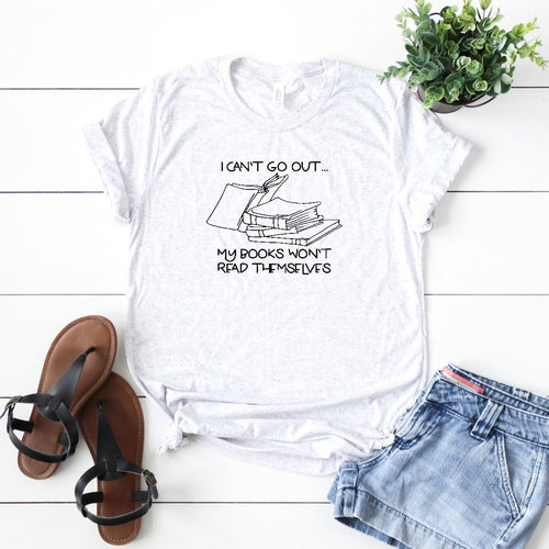 I Can't Go Out Books Won't Read Themselves-Plus Sizes