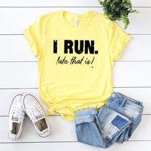 I Run. Late That Is!